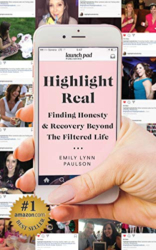 Highlight Real: Finding Honesty & Recovery Beyond the Filtered Life by [Emily Lynn Paulson]