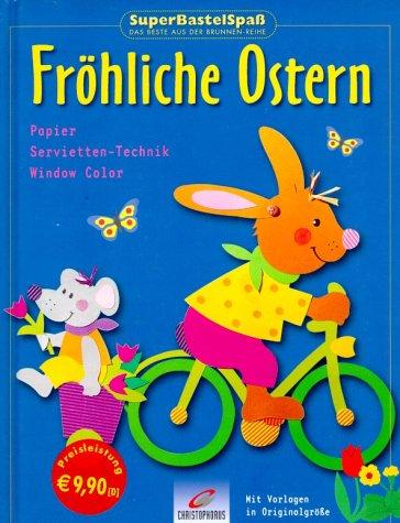 SuperBastelSpaß, Fröhliche Ostern. Papier. Servietten-Technik. Window Color. Mit Vorlagen in Originalgröße