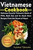 Vietnamese Cookbook: Delicious Favorite Vietnam's Meals of PHO, Banh Xeo and So Much More Recipes From the Street of Hanoi