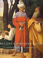 Bellini, Giorgione, Titian, and the Renaissance of Venetian Painting (National Gallery of Art, Washington)