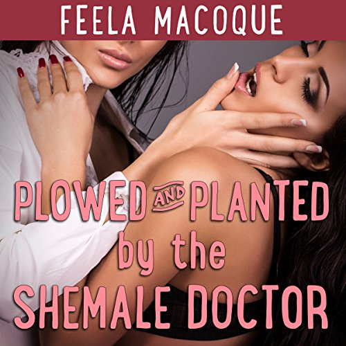 Plowed and Planted by the Shemale Doctor                   By:                                                                                                                                 Feela Macoque                               Narrated by:                                                                                                                                 Ruby Rivers                      Length: 27 mins     1 rating     Overall 5.0