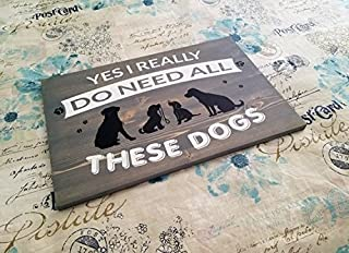 onepicebest Yes I Really do Need All These Dogs Wood Hand Painted Sign. Dog Sign. Wooden Sign with Dogs. Dog Lovers Gift. Dog Lover Sign. Dogs. Cats Natural and White Lettering