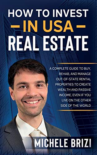 Real Estate Investing Books! - How to Invest in USA Real Estate: A Complete Guide To Buy, Rehab, And Manage Out-Of-State Rental Properties To Create Wealth And Passive Income, Even If You Live On The Other Side Of The World