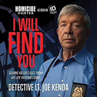 I Will Find You     Solving Killer Cases from My Life Fighting Crime              By:                                                                                                                                 Joe Kenda                               Narrated by:                                                                                                                                 Joe Kenda                      Length: 8 hrs and 17 mins     3,979 ratings     Overall 4.7