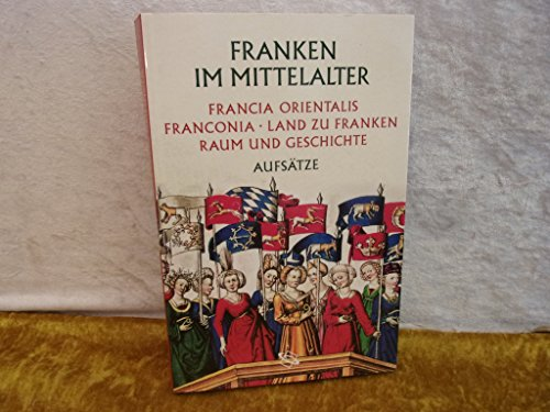 Franken im Mittelalter. Francia orientalis, Franconia, Land zu Franken: Raum und Geschichte.