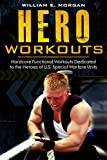 Hero Workouts: Hardcore Functional Workouts Dedicated to the Heroes of U.S....