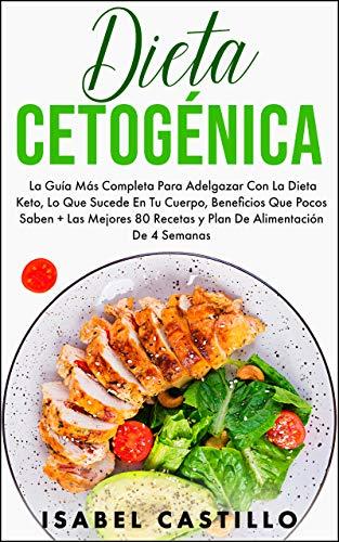 Dieta Cetogénica: La Guía Más Completa Para Perder Peso Con La Dieta Keto, Lo Que Sucede En Tu Cuerpo, Beneficios Que Pocos Saben + Las Mejores 65 Recetas y Plan De Alimentación De 4 Semanas