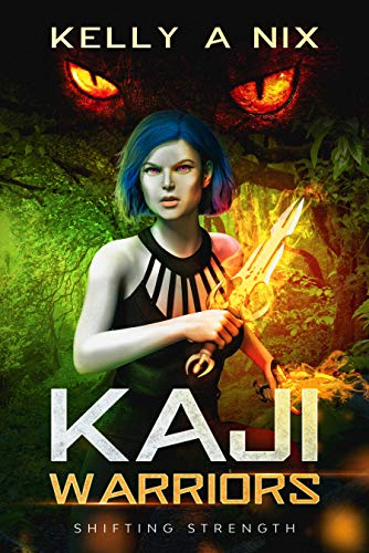 Kaji Warriors: Shifting Strength by [Kelly A Nix]