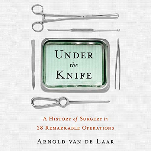 Under the Knife     A History of Surgery in 28 Remarkable Operations              By:                                                                                                                                 Arnold van de Laar,                                                                                        Andy Brown - translator                               Narrated by:                                                                                                                                 Rich Keeble                      Length: 9 hrs and 41 mins     39 ratings     Overall 4.6