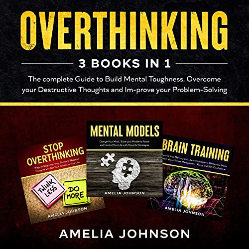 Listen Overthinking - 3 Books in 1: The Complete Guide to Build Mental Toughness, Overcome Your Destructive audio book