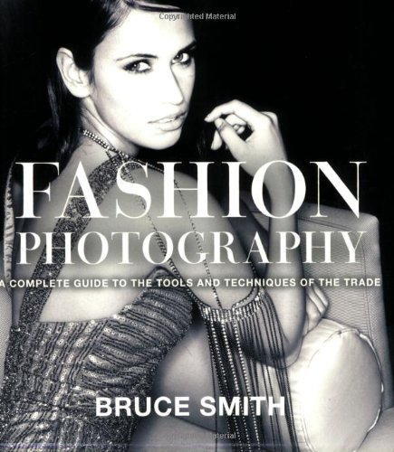 Fashion Photography: A Complete Guide to the Tools and Techniques of...