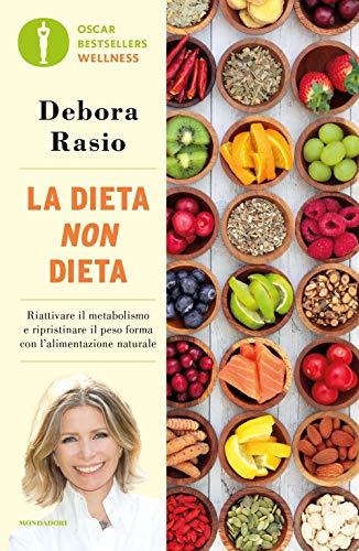 La dieta non dieta. Riattivare il metabolismo e ripristinare il peso forma con l'alimentazione naturale