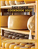 Easy Cheese Cookbook 2021: More than 170 quick and innovative homemade recipes for beginners to celebrate the beauty of bacon in all his delicious variety