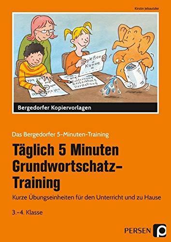 Tägl. 5 Min. Grundwortschatz-Training - 3./4. Kl.: Kurze Übungseinheiten für den Unterricht und zu Hause (3. und 4. Klasse) (Das Bergedorfer 5-Minuten-Training)