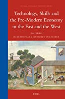 Technology, Skills and the Pre-Modern Economy in the East and the West: Essays Dedicated to the Memory of S. R> Epstein (Global Economic History)