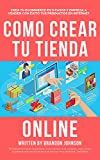 Como crear tu tienda online: Crea tu Ecommerce en 5 pasos y empieza a vender con éxito tus productos en Internet