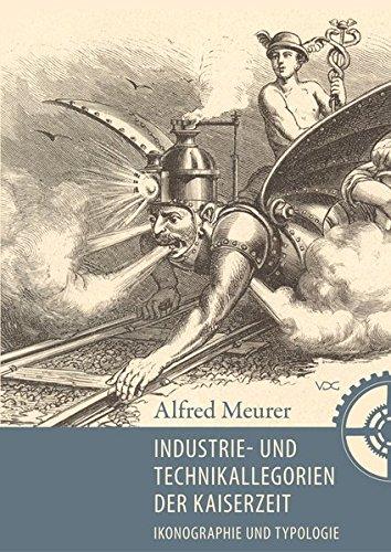 Industrie-und Technikallegorien der Kaiserzeit: Ikonographie und Typologie