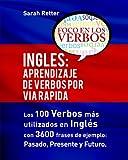 Ingles: Aprendizaje de Verbos por Via Rapida: Los 100 verbos más usados en español con 3600 frases de ejemplo: Pasado. Presente. Futuro.: 12 (INGLES PARA HISPANO PARLANTES.)