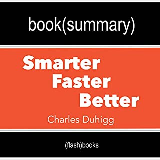 Summary and Analysis | Smarter Faster Better: The Secrets of Being Productive in Life and Business, by Charles Duhigg cover art