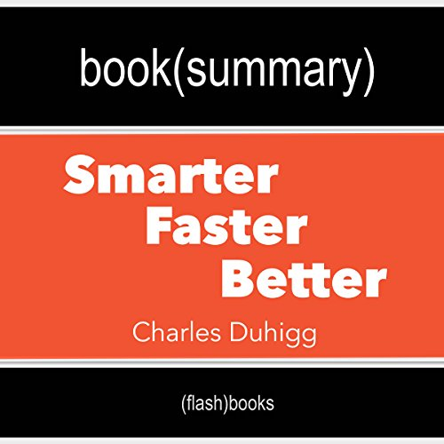 Couverture de Summary and Analysis | Smarter Faster Better: The Secrets of Being Productive in Life and Business, by Charles Duhigg
