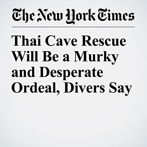 Thai Cave Rescue Will Be a Murky and Desperate Ordeal, Divers Say audiobook cover art