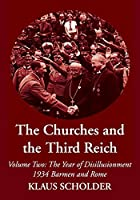 The Churches and the Third Reich: The Year of Disillusionment 1934 Barmen and Rome