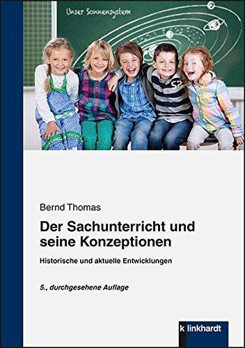 Der Sachunterricht und seine Konzeptionen: Historische und aktuelle Entwicklungen