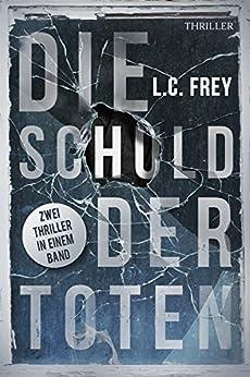 Die Schuld der Toten: Thriller-Sammelband von [L.C. Frey, Ideekarree Leipzig]