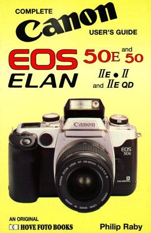 Canon Eos 50/E - Elan Ii/E: Complete Canon User's Guide: Canon EOS 50/50E, Elan II/IIE/IIEQD (Hove User's Guide)