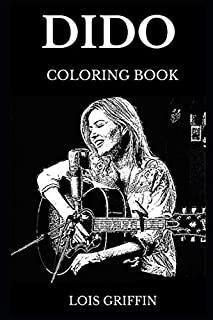 Dido Coloring Book: Legendary Academy Award Nominee and Famous Singer, Electropop and R&B Star and Musical Prodigy Inspired Adult Coloring Book (Dido Books)