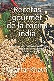 Recetas gourmet de la cocina india: Fórmulas indias para comidas de alta calidad con ingredientes fáciles de encontrar