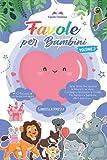 Favole per Bambini: Tante Storie che Ispirano la Fiducia in se Stessi, il Coraggio, l'Amicizia e la...