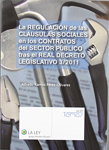 La regulación de las cláusulas sociales en los contratos del sector público tras el Real Decreto Legislativo 3/2011 (Temas La Ley) de Alfredo Ramos Pérez-Olivares (may 2012) Tapa blanda