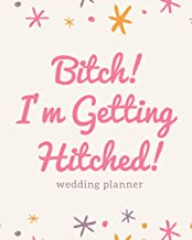 Bitch! I'm Getting Hitched: Wedding Planner: The Ultimate Wedding Planner for the Badass Bride to Be