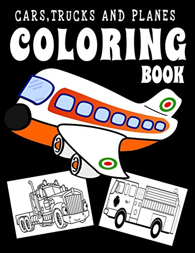 Cars, Trucks and Planes Coloring Book: A Fun Activity Book for Toddlers, Preschoolers, Pre K, Kindergarten  Truck Coloring Book: For Kids Ages 4-8