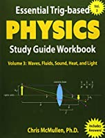 Essential Trig-based Physics Study Guide Workbook: Waves, Fluids, Sound, Heat, and Light (Learn Physics Step-By-Step)