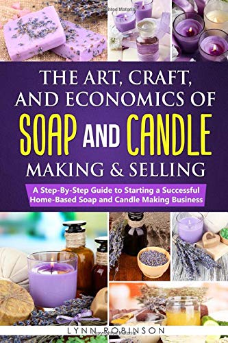 Compare Textbook Prices for The Art, Craft, and Economics of Soap and Candle Making and Selling: A Step-By-Step Guide to Starting a Successful Home-Based Soap and Candle Making Business  ISBN 9798614408947 by Robinson, Lynn