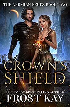 Crown's Shield (The Aermian Feuds Book 2) by [Frost Kay]