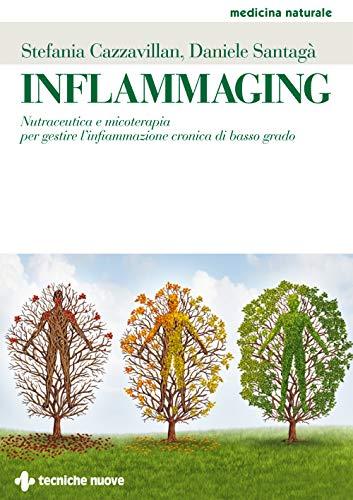 Inflammaging. Nutraceutica e micoterapia per gestire l'infiammazione cronica di basso grado
