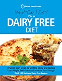 What Can I Eat On A Dairy Free Diet?: A Quick Start Guide To Going Dairy-Free. Feel Great ...