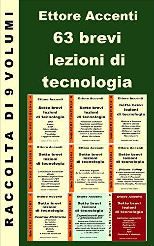 63 brevi lezioni di tecnologia - Raccolta: 490 pagine in 63 lezioni dei mie 9 eBook pubblicati da aprile a settembre 2015. Elettronica, Telefonia, Motori,Computer, ... ecc. (Come funziona: panoramica tecnologie)