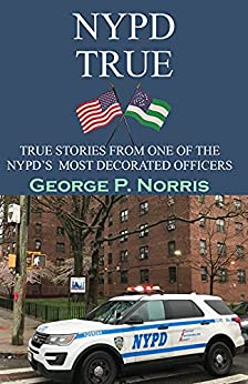 NYPD True: True Stories From One of the NYPD'S Most Decorated Officers