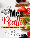 Mes recettes: Carnet de cuisine à remplir-Cahier vierge de recettes de cuisine pour noter ses recettes-Livre de Cuisine Personnalisable