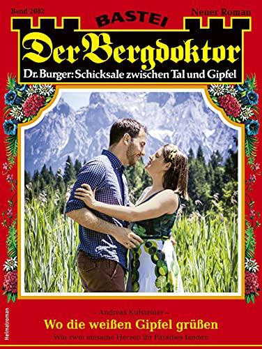 Der Bergdoktor 2082 - Heimatroman: Wo die weißen Gipfel grüßen (German Edition)