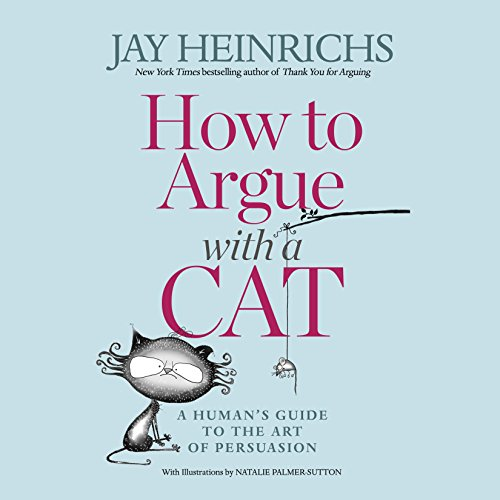 How to Argue with a Cat     A Human's Guide to the Art of Persuasion              Written by:                                                                                                                                 Jay Heinrichs                               Narrated by:                                                                                                                                 Jay Heinrichs                      Length: 2 hrs and 25 mins     1 rating     Overall 3.0