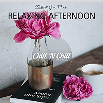 Relaxing Afternoon: Chillout Your Mind