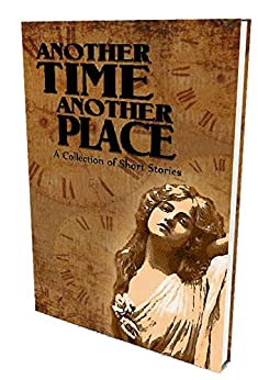 Another Time Another Place: A Collection of Short Stories by [Swinburne Group, Monica Cook, Sarah Mokrzycki]