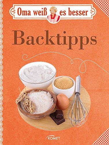 Oma weiß es besser: Backtipps: Bewährte Rezepte und verblüffende Tricks (German Edition)
