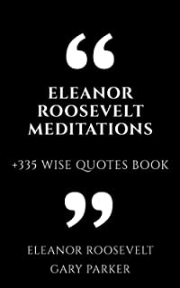 Eleanor Roosevelt Meditations: +335 Wise Quotes Book
