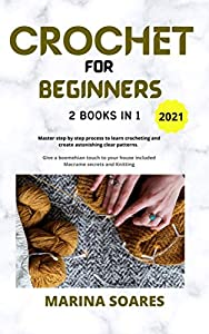 CROCHET FOR BEGINNERS: 2 BOOKS in 1: Master Step by Step process to Learn Crocheting and Create Astonishing clear Patterns. Give a Boemehian touch to Your ... Secrets and knitting (English Edition)